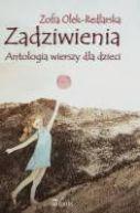 Okładka książki - Zadziwienia. Antologia wierszy dla dzieci