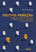 Okładka książki - Polityka pieniężna Europejskiego Banku Centralnego i Systemu Rezerwy Federalnej w latach 2000-2017
