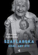Okładka książki - Szaflarska. Grać, aby żyć