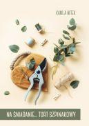 Okładka ksiązki - Na śniadanie... tort szpinakowy
