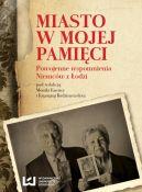 Okładka książki - Miasto w mojej pamięci. Powojenna wspomnienia Niemców z Łodzi
