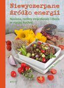 Okładka - Niewyczerpane źródło energii. Nasiona, rośliny strączkowe i zboża w naszej kuchni