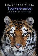 Okładka ksiązki - Tygrysie serce. Moje życie ze zwierzętami