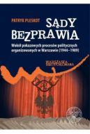 Okładka ksiązki - Sądy bezprawia. Wokół pokazowych procesów politycznych organizowanych w Warszawie (1944-1989)-