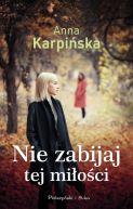 Okładka ksiązki - Nie zabijaj tej miłości