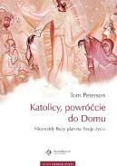 Okładka książki - Katolicy, powróćcie do Domu. Niezwykły Boży plan na Twoje życie