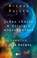 Okładka książki - Jedna chwila w dziejach wszechświata. Lemaître i jego Kosmos