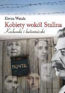 Okładka książki - Kobiety wokół Stalina. Kochanki i katorżniczki