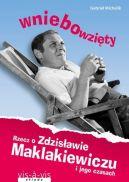 Okładka książki - Wniebowzięty. Rzecz o Zdzisławie Maklakiewiczu i jego czasach