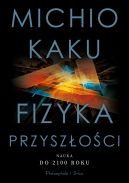 Okładka książki - Fizyka przyszłości. Nauka do 2100 roku