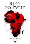 Okładka książki - Bieg po życie. Z piekła Sudanu na olimpijskie areny
