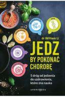 Okładka książki - Jedz by pokonać chorobę. 5 dróg od jedzenia do uzdrowienia które zna nauka