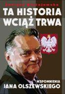 Okładka - Ta historia wciąż trwa. Wspomnienia Jana Olszewskiego