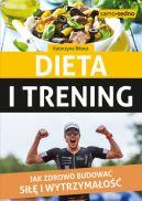 Okładka książki - Dieta i trening. Jak zdrowo budować siłę i wytrzymałość