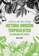 Okładka ksiązki - Historia owoców tropikalnych. Od awokado do zapote