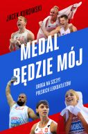 Okładka - Medal będzie mój. Droga na szczyt polskich lekkoatletów