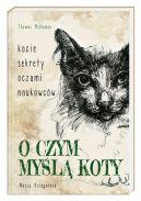 Okładka książki - O czym myślą koty. Kocie sekrety oczami naukowców