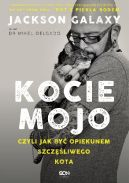 Okładka - Kocie mojo, czyli jak być opiekunem szczęśliwego kota