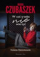 Okładka książki - Maria Czubaszek. W coś trzeba nie wierzyć