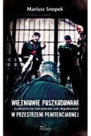 Okładka - Więźniowie poszkodowani  psychospołeczne funkcjonowanie osób zdegradowanych w przestrzeni penitencjarnej
