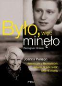 """Okładka ksiązki - Było, więc minęło. Joanna Penson – dziewczyna z Ravensbrück, wychowanka """"Solidarności"""", lekarka Wałęsy"""