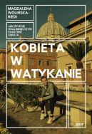 Okładka książki - Kobieta w Watykanie. Jak żyje się w najmniejszym państwie świata