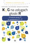 Okładka - K i G na usługach głoski R. Utrwalanie głoski R po spółgłoskach K i G