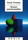 Okładka ksiązki - Kryzys psychoanalizy: Szkice o Freudzie, Marksie i psychologii społecznej