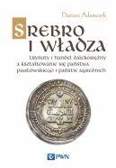 Okładka - Srebro i władza. Trybuty i handel dalekosiężny a kształtowanie się państwa piastowskiego i państw sąsiednich