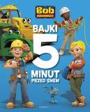 Okładka ksiązki - Bob Budowniczy. Bajki 5 minut przed snem