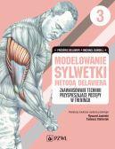 Okładka książki - Modelowanie sylwetki metodą Delaviera. Tom 3. Zaawansowane techniki przyspieszające postępy w treningu