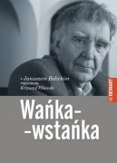 Okładka książki - Wańka-Wstańka. Z Januszem Rolickim rozmawia Krzysztof Pilawski