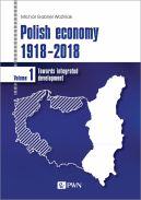Okładka - Polish economy 1918-2018. Towards integrated development. Volume 1