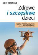 Okładka książki - Zdrowe i szczęśliwe dzieci. Sześć podstawowych zasad wychowania