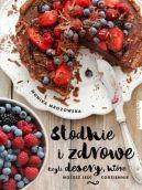 Okładka książki - Słodkie i zdrowe, czyli desery, które możesz jeść codziennie