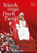 Okładka ksiązki - Niech Zstąpi Duch Twój, Pielgrzymki Ojca Świętego Jana Pawła II do Polski. 40 rocznica Pierwszej pielgrzymki do Ojczyzny