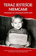 Okładka książki - Teraz jesteście Niemcami. Wstrząsające losy zrabowanych polskich dzieci