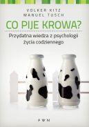 Okładka książki - Co pije krowa. Przydatna wiedza z psychologi życia codziennego