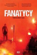 Okładka książki - Fanatycy. Futbol na śmierć i życie