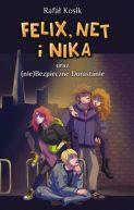 Okładka ksiązki - Felix, Net i Nika oraz (nie)Bezpieczne Dorastanie