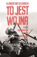 Okładka ksiązki - To jest wojna. Kobiety, fundamentaliści i nowe średniowiecze