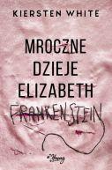 Okładka ksiązki - Mroczne dzieje Elizabeth Frankenstein
