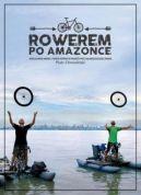 Okładka ksiązki - Rowerem po Amazonce. Bracia Dawid Anders i Hubert Kisiński w podróży przez największą rzekę świata