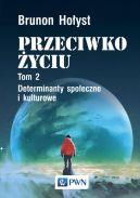 Okładka książki - Przeciwko życiu Tom 2.  Determinanty społeczne i kulturowe