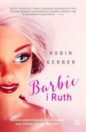 Okładka książki - Barbie i Ruth. Historia najsłynniejszej lalki na świecie oraz kobiety, która ją stworzyła