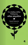Okładka książki - Co wiedzą rośliny? Podręczny atlas zmysłów