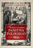 Okładka ksiązki - Tajemnice początków państwa polskiego 966