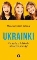 Okładka książki - Ukrainki. Co myślą o Polakach, u których pracują