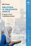 Okładka książki - Biblioteka w oblężonym mieście. O wojnie w Syrii i odzyskanej nadziei