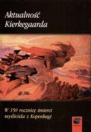 Okładka - Aktualność Kierkegaarda. W 150 rocznicę śmierci myśliciela z Kopenhagi